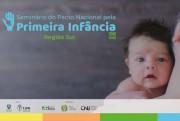 Seminário sobre Primeira Infância reúne governos, Judiciário e sociedade da região Sul