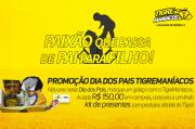 Tigre Maníacos realiza promoção para o Dias dos Pais