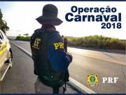 Polícia Rodoviária Federal inicia Operação Carnaval 2018