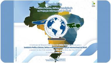 Seminário debate Política Externa, Defesa e Inteligência na projeção internacional do Brasil